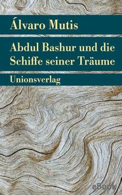 Abdul Bashur und die Schiffe seiner Träume (eBook, ePUB) - Mutis, Álvaro
