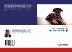 Total intravenous anaesthesia in dogs - Saikia, Basanta