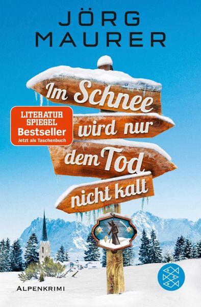 Im Schnee wird nur dem Tod nicht kalt / Kommissar Jennerwein ermittelt Bd.11