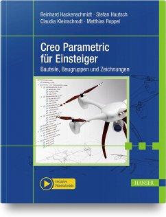 Creo Parametric für Einsteiger - Hackenschmidt, Reinhard;Hautsch, Stefan;Kleinschrodt, Claudia