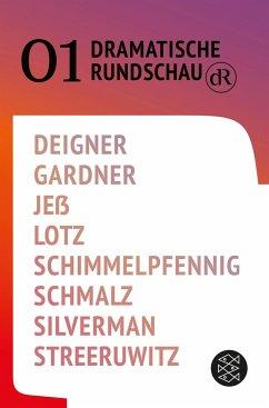Dramatische Rundschau 01 - Deigner, Björn SC; Gardner, Gracie; Jeß, Caren; Lotz, Wolfram; Schimmelpfennig, Roland; Schmalz, Ferdinand; Silverman, Jen; Streeruwitz, Marlene