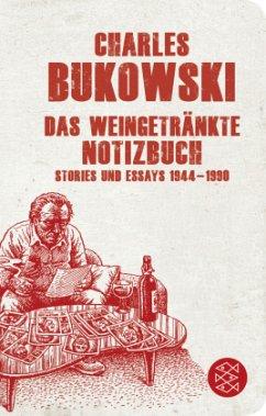 Das weingetränkte Notizbuch - Bukowski, Charles