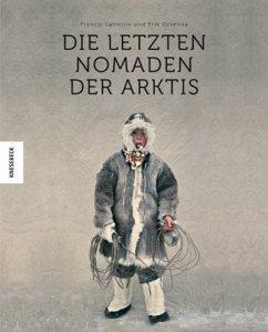 Die letzten Nomaden der Arktis - Latreille, Francis; Orsenna, Érik