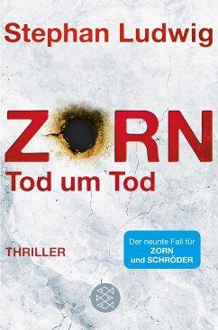 Zorn - Tod um Tod / Hauptkommissar Claudius Zorn Bd.9 - Ludwig, Stephan