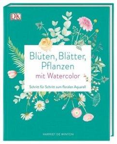 Blüten, Blätter, Pflanzen malen mit Watercolor - Winton, Harriet de