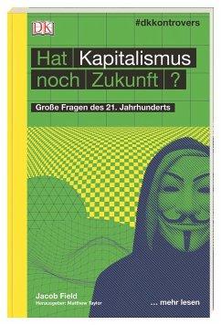 #dkkontrovers. Hat Kapitalismus noch Zukunft? - Field, Jacob