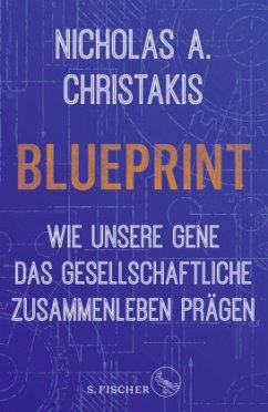 Blueprint - Wie unsere Gene das gesellschaftliche Zusammenleben prägen - Christakis, Nicholas Alexander
