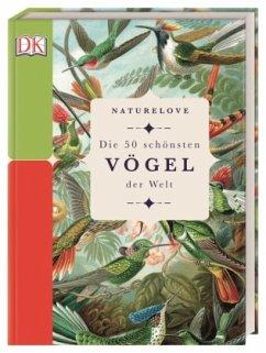 Naturelove. Die 50 schönsten Vögel der Welt - Merritt, Matt