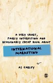 A Very Short, Fairly Interesting and Reasonably Cheap Book About... International Marketing