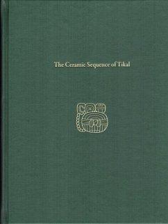 The Ceramic Sequence of Tikal: Tikal Report 25b - Culbert, T. Patrick; Kosakowsky, Laura J.