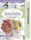 Build a Bag Book & Templates: Satchels: Sew 15 Stunning Projects and Endless Variations