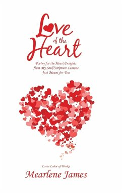 Love of the Heart: Poetry for the Heart/Insights from My Soul/Scripture Lessons Just Meant for You