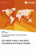 Die Work-Family-Balance von berufstätigen Vätern. Wie junge Väter Arbeit und Familienleben vereinbaren (eBook, PDF)