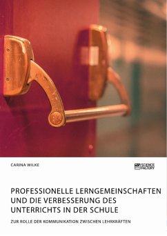 Professionelle Lerngemeinschaften und die Verbesserung des Unterrichts in der Schule. Zur Rolle der Kommunikation zwischen Lehrkräften (eBook, PDF)