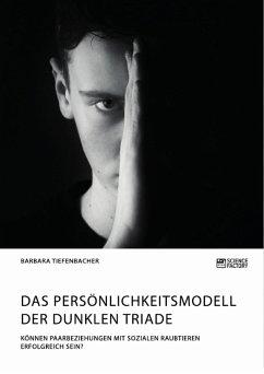 Das Persönlichkeitsmodell der dunklen Triade. Können Paarbeziehungen mit sozialen Raubtieren erfolgreich sein? (eBook, PDF)