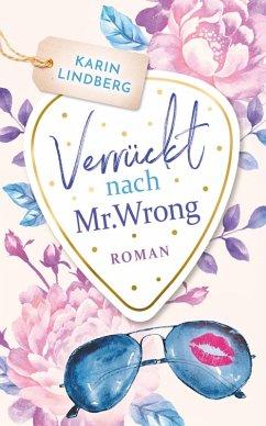 Verrückt nach Mr. Wrong (eBook, ePUB) - Lindberg, Karin