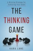 The Thinking Game: A Winning Strategy for Achieving Your Goals (eBook, ePUB)