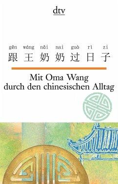 Mit Oma Wang durch den chinesischen Alltag - Ma, Nelly