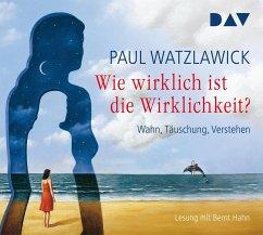 Wie wirklich ist die Wirklichkeit? - Wahn, Täuschung, Verstehen, 4 Audio-CDs - Watzlawick, Paul