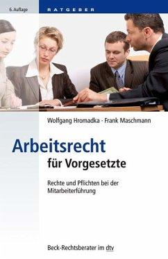 Arbeitsrecht für Vorgesetzte - Hromadka, Wolfgang; Maschmann, Frank