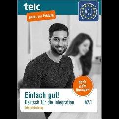 Einfach gut. Deutsch für die Integration A2.1 Intensivtraining - Hälbig, Ines; Rettig, Maja