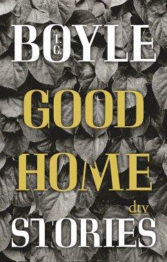 Good Home Stories - Boyle, T. C.