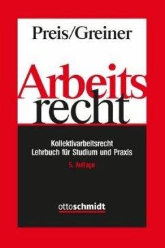 Arbeitsrecht - Kollektivarbeitsrecht - Preis, Ulrich Greiner, Stefan