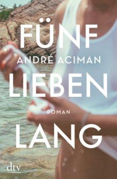 Fünf Lieben lang - Aciman, André