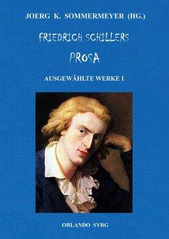 Friedrich Schillers Prosa. Ausgewählte Werke I - Schiller, Friedrich