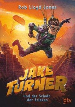 Jake Turner und der Schatz der Azteken / Jake Turner Bd.2 - Jones, Rob Lloyd