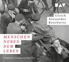 Menschen neben dem Leben, 6 Audio-CDs - Boschwitz, Ulrich Alexander; Löw, Hans