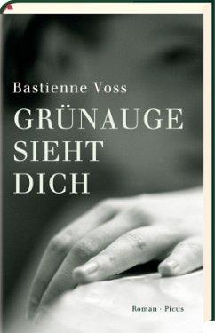Grünauge sieht dich - Voss, Bastienne