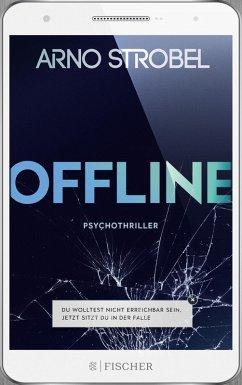 Offline - Du wolltest nicht erreichbar sein. Jetzt sitzt du in der Falle. (eBook, ePUB) - Strobel, Arno