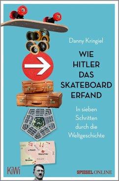 Wie Hitler das Skateboard erfand (eBook, ePUB) - Kringiel, Danny