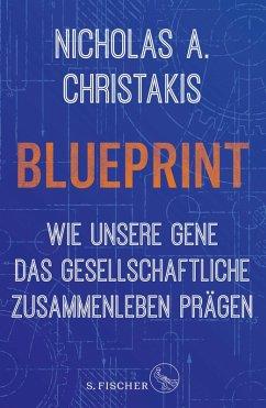 Blueprint - Wie unsere Gene das gesellschaftliche Zusammenleben prägen (eBook, ePUB) - Christakis, Nicholas Alexander
