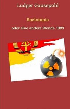Soziotopia oder eine andere Wende 1989 (eBook, ePUB) - Gausepohl, Ludger