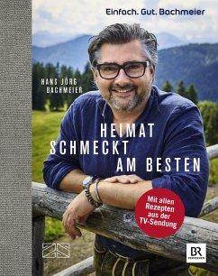 Einfach. Gut. Bachmeier. Heimat schmeckt am besten. (eBook, ePUB) - Bachmeier, Hans Jörg