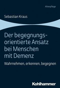 Der begegnungsorientierte Ansatz bei Menschen mit Demenz - Kraus, Sebastian