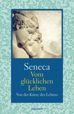 Vom glücklichen Leben / Von der Kürze des Lebens - Seneca