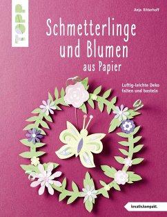 Schmetterlinge und Blumen aus Papier (kreativ.kompakt) - Ritterhoff, Anja