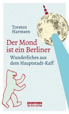 Der Mond ist ein Berliner - Harmsen, Torsten