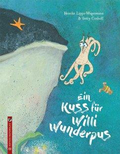 Ein Kuss für Willi Wunderpus - Lippa-Wagenmann, Henrike