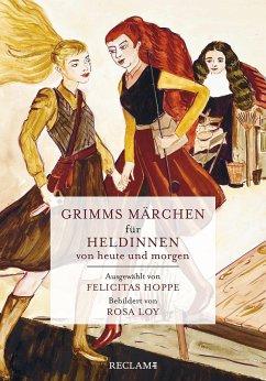 Grimms Märchen für Heldinnen von heute und morgen - Grimm, Jacob;Grimm, Wilhelm