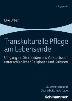 Transkulturelle Pflege am Lebensende - Urban, Elke
