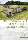 Der Festungsbau auf dem Weg in den Ersten Weltkrieg