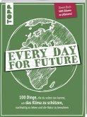 Every Day for Future. 100 Dinge, die du selbst tun kannst, um das Klima zu schützen, nachhaltig zu leben und die Natur zu bewahren.