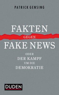 Fakten gegen Fake News oder Der Kampf um die Demokratie - Gensing, Patrick