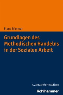 Grundlagen des Methodischen Handelns in der Sozialen Arbeit - Stimmer, Franz