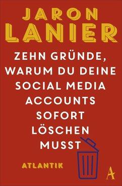Zehn Gründe, warum du deine Social Media Accounts sofort löschen musst - Lanier, Jaron