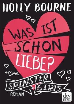 Spinster Girls 3 - Was ist schon Liebe? (eBook, ePUB) - Bourne, Holly